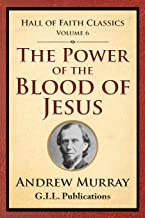The Power of the Blood of Jesus (HAll of Faith Classics) (Volume 6)