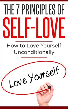 The 7 Principles of Self-Love: How to Love Yourself Unconditionally