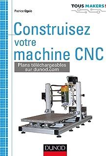 Construisez votre machine CNC (Tous makers !) (French Edition)