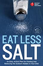 American Heart Association Eat Less Salt: An Easy Action Plan for Finding and Reducing the Sodium Hidden in Your Diet (English Edition)
