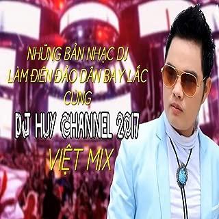 Nhung Ban Nhac DJ Lam Dien Dao Dan Bay Lac Cung Viet Mix 2017