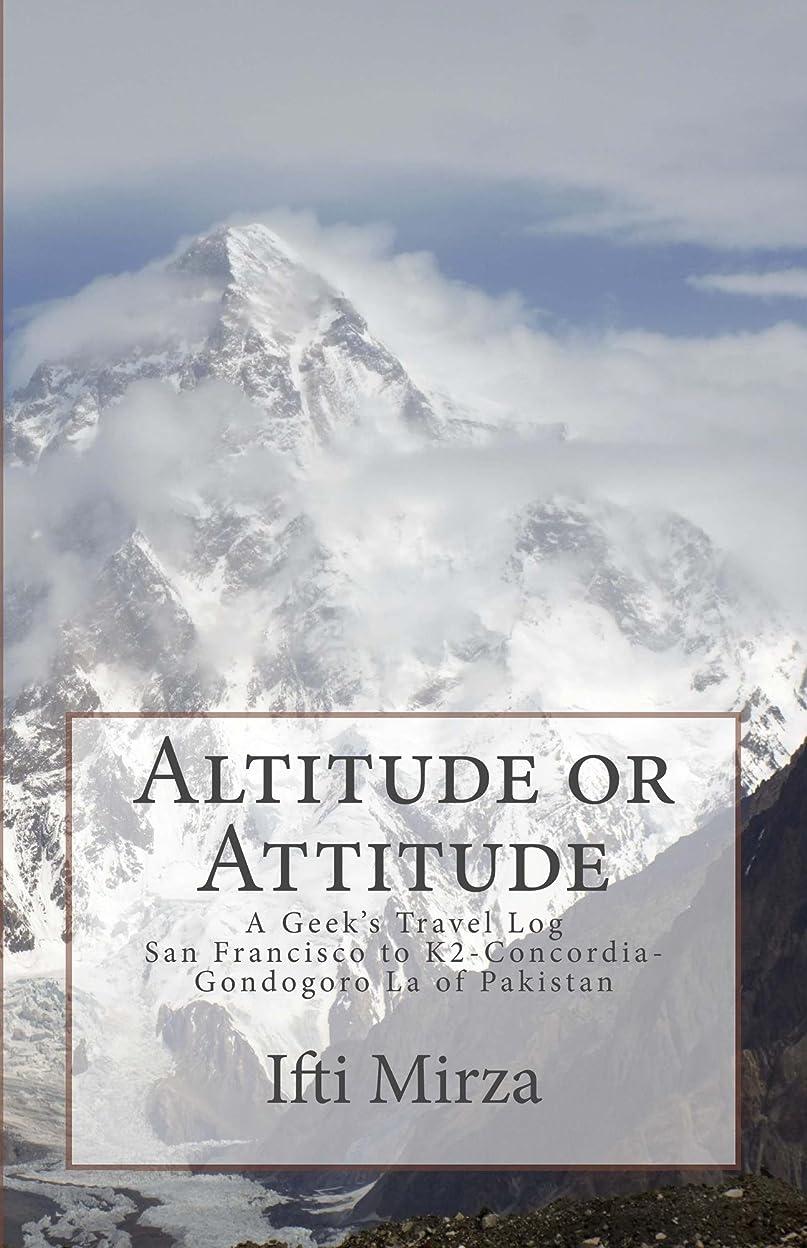 犬ガイド権威Altitude or Attitude: A Geek's Travel Log: San Francisco to K2-Concordia-Gondogoro La of Pakistan (English Edition)