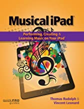 Musical iPad: Performing, Creating and Learning Music on Your iPad (Quick Pro Guides)