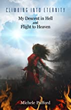 Climbing Into Eternity: My Descent in Hell and Flight to Heaven