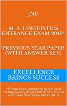 JNU M. A. Linguistics Entrance Exam 2019* Previous Year Paper (With Answer Key): *Online Exam conducted by National Testing Agency (NTA)-Pattern of Entrance ... (Excellence Brings Success Series Book 131)