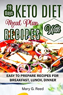 28 Days Keto Meal Plan with Recipes: Easy Keto Diet Recipes Cookbook - Easy to Prepare Recipes for Breakfast, Lunch, Dinne...