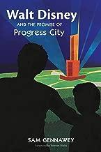 Walt Disney and the Promise of Progress City