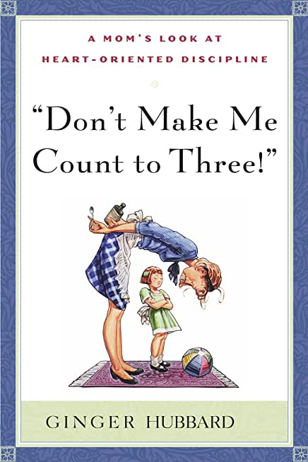 Don't Make Me Count to Three: a Mom's Look at Heart-Oriented Discipline by Ginger Plowman (7-Mar-2005) Paperback