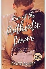 Rise of the Authentic Lover: Vom Sex bis zur glücklichen Beziehung - Wie du Beziehungsprobleme lösen, deine Beziehung retten und glücklich werden kannst Kindle Ausgabe