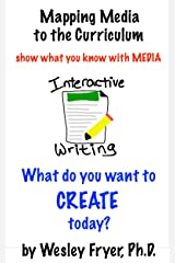 Interactive Writing: show what you know with media (Mapping Media to the Curriculum Book 1) Kindle Edition