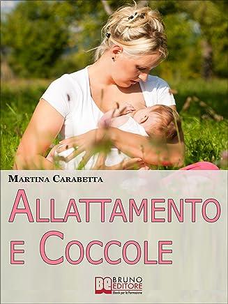 Allattamento e Coccole: Dalla Giusta Posizione all'Alimentazione della Mamma, Scopri come Risolvere i Problemi e Allattare con Serenità