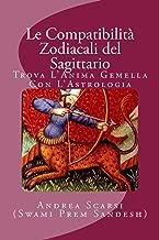 Le Compatibilità Zodiacali Del Sagittario: Trova L'Anima Gemella Con L'Astrologia (Italian Edition)