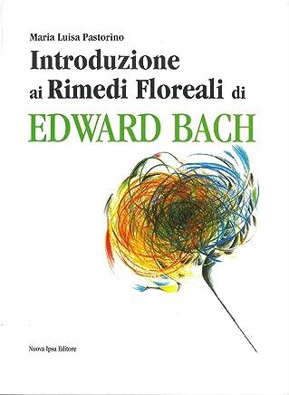 Introduzione ai rimedi floreali di Edward Bach (Quaderni del vivere meglio Vol. 15)