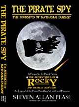 The Pirate Spy: The Journeys of Nathanial Durant (The Adventures of Rocky and the Bear Claw Club: The Legend of the Pirate Blackbear's Lost Gold Pinecone)