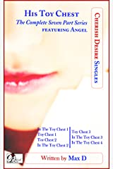 His Toy Chest (The Complete Seven Part Series) featuring Angel (Cherish Desire Singles) Kindle Edition