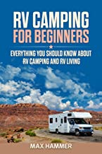 RV Camping for Beginners: Everything You Should Know about RV Camping and RV Living