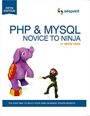 PHP & MySQL: Novice to Ninja: The Easy Way to Build Your Own Database Driven Website