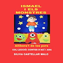 ISMAEL I ELS MONSTRES: ALLIBERA´T DE LES PORS (COL-LECCIÓ: CONTES D´ACÍ I ARA Book 1) (Catalan Edition)