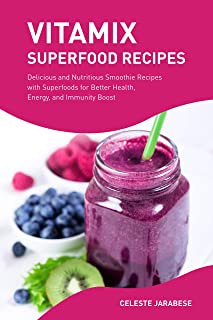 Vitamix SUPERFOOD Recipes: Delicious and Nutritious Smoothie Recipes with Superfoods