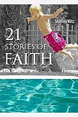 21 Stories of Faith: Real People, Real Stories, Real Faith (A Life of Faith) Kindle Edition