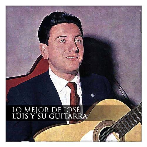 Lo Mejor de José Luis y Su Guitarra de José Luis Y Su Guitarra en ...