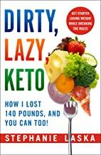 DIRTY, LAZY, KETO: Get Started Losing Weight While Breaking the Rules