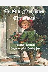 An Old-Fashioned Christmas Vol. 1: Vintage Christmas Grayscale Adult Coloring Book Paperback