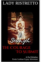 The Courage To Submit: A Pia Palladino Erotic Lesbian Gypsy Adventure Kindle Edition