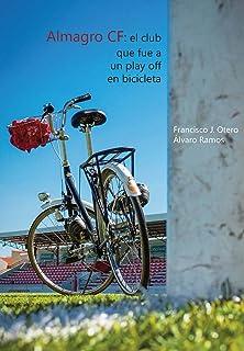 Almagro CF: el club que fue a un play off en bicicleta (Spanish Edition