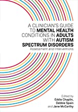A Clinician's Guide to Mental Health Conditions in Adults with Autism Spectrum Disorders: Assessment and Interventions (En...