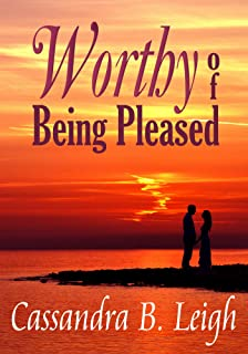 Worthy of Being Pleased: A Pride and Prejudice Variation (Proud Beaux Book 2)