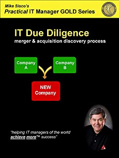 IT Due Diligence: merger and acquisition discovery process (Practical IT Manager GOLD Series Book 3)