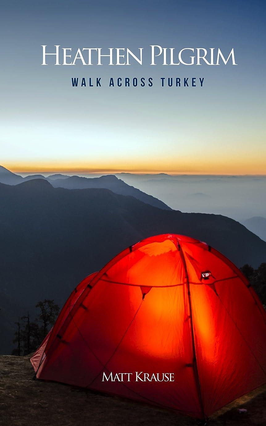 極地霧深いほうきHeathen Pilgrim: Walk Across Turkey (English Edition)