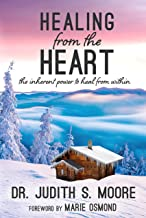 Healing from the Heart: The Inherent Power to Heal from Within (Healing from the Heart series Book 1)