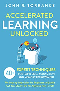Accelerated Learning Unlocked: 40+ Expert Techniques for Rapid Skill Acquisition and Memory Improvement. The Step-by-Step ...