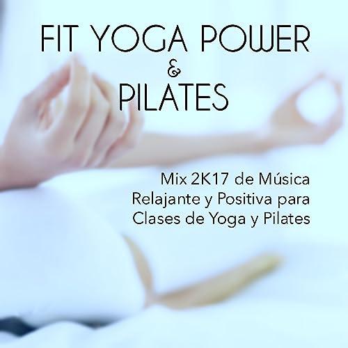 Colleccion Fit Yoga Power y Pilates - Mix 2K17 de Música ...
