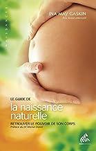Le Guide de la naissance naturelle: Retrouver le pouvoir de son corps (Naissances) (French Edition)