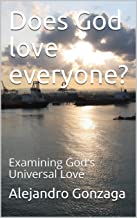 Does God love everyone?: Examining God's Universal Love
