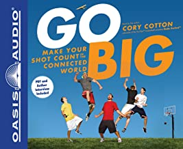 Go Big: Make Your Shot Count in the Connected World: Includes PDF