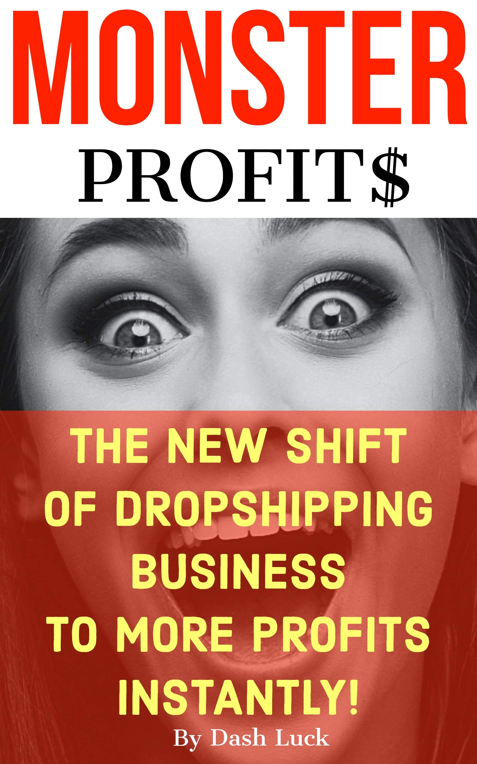 MONSTER PROFITS:THE SHIFT OF DROPSHIPPING TO MORE PROFITS INSTANTLY!: Make more money with less work, Super high ROI.