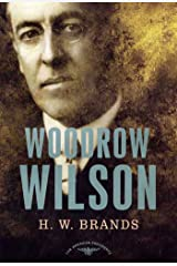 Woodrow Wilson: The American Presidents Series: The 28th President, 1913-1921 Kindle Edition