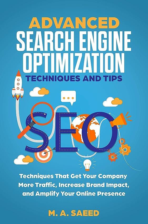 前述の行方不明水っぽいADVANCED SEO - SEARCH ENGINE OPTIMIZATION TECHNIQUES AND TIPS: Search Engine Optimization (SEO) Techniques That Get Your Company More Traffic, Increase ... (SEO Optimization) (English Edition)
