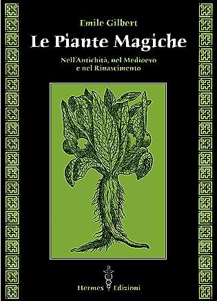 Le piante magiche: NellAntichità, nel Medioevo e nel Rinascimento