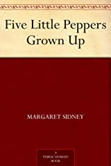 Five Little Peppers Grown Up Kindle Edition
