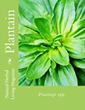 Plantain: Plantago spp. (Natural Herbal Living Magazine Book 8)