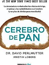 Cerebro de pan: La devastadora verdad sobre los efectos del trigo, el azúcar y los carbohidratos en el cerebro (y un plan de 30 días para remediarlo) (Clave)