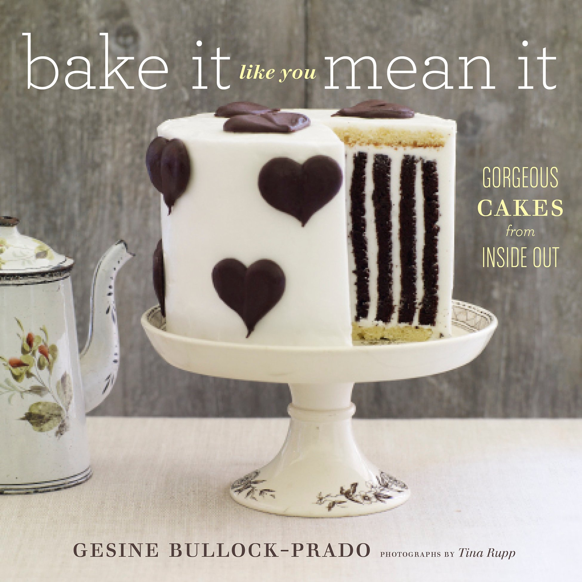 Download Bake It Like You Mean It: Gorgeous Cakes From Inside Out 