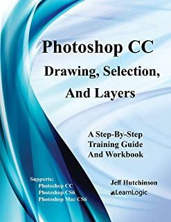 Photoshop CC - Drawing, Selection, And Layers: Supports Photoshop CC, CS6, and Mac CS6 (Photoshop CC - Level 1)