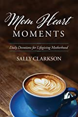 Mom Heart Moments: Daily Devotions for Lifegiving Motherhood Kindle Edition
