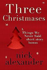 Three Christmases: A Things We Never Said short story bonus. Kindle Edition